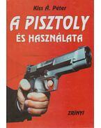 A pisztoly és használata - Kiss Á. Péter