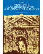 Pannonische Architekturelemente und Ornamentik in Ungarn - Kiss Ákos