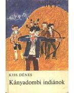 Kányadombi indiánok - Kiss Dénes