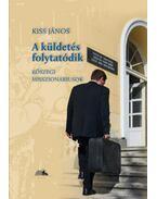 A küldetés folytatódik - Kőszegi misszionáriusok - Kiss János