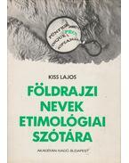 Földrajzi nevek etimológiai szótára - Kiss Lajos