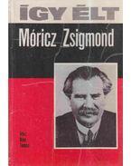 Így élt Móricz Zsigmond - Kiss Tamás
