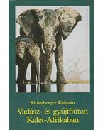 Vadász- és gyűjtőúton Kelet-Afrikában - Kittenberger Kálmán