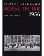 Kossuth tér 1956 - Kő András, Nagy J. Lambert