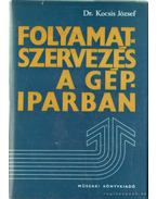 Folyamatszervezés a gépiparban - Kocsis József Dr.