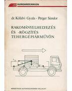 Rakományelhelyezés és -rögzítés tehergépjárművön - Kőfalvi Gyula, Perger Sándor