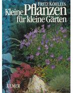 Kleine Pflanzen für kleine Gärten - Köhlein, Fritz