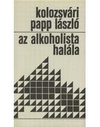 Az alkoholista halála - Kolozsvári Papp László
