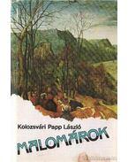 Malomárok - Kolozsvári Papp László