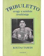Tribuletto avagy a színházi érzékisége - Koltai Tamás