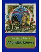 Mondák könyve - Komjáthy István