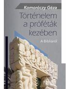 Történelem a próféták kezében - A Bibliáról - Komoróczy Géza