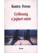 Gyilkosság a joghurt miatt - Kontra Ferenc