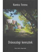 Drávaszögi keresztek (Dedikált) - Kontra Ferenc