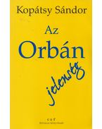 Az Orbán jelenség (dedikált) - Kopátsy Sándor