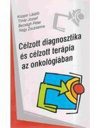 Célzott diagnosztika és célzott terápia az onkológiában - Kopper László, Tímár József,  Nagy Zsuzsanna , Becságh Péter