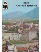Eger - A vár hadi története - Körber Ágnes