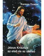 Jézus Krisztus az első és az utolsó - Kormos Tivadar