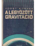 A legyőzött gravitáció - Körner, Horst