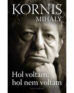 Hol voltam, hol nem voltam - Kornis Mihály