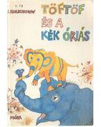 Töftöf és a kék óriás - Korschunow, Irina