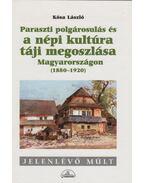 Paraszti polgárosulás és a népi kultúra táji megoszlása Magyarországon - Kósa László