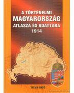 A történelmi Magyarország atlasza és adattára 1914 - Kósa Pál (szerk.)