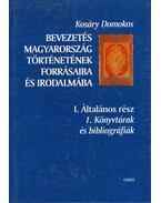 Bevezetés Magyarország történetének forrásaiba és irodalmába I/1. - Kosáry Domokos