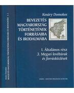 Bevezetés Magyarország történetének forrásaiba és irodalmába I./3. - Kosáry Domokos