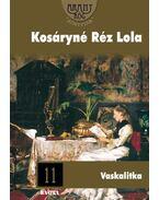 Vaskalitka - Kosáryné Réz Lola