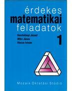 Érdekes matematikai feladatok 1. - Kosztolányi József, Mike János, Vincze István