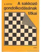 A sakkozó gondolkodásának titkai - Kotov, A. A.