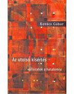 AZ UTOLSÓ KÍSÉRTÉS - VÁLTOZATOK A HATALOMRA - Kovács Gábor
