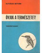 Óvjuk a természetet! - Kovács István