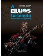 A blues története a kezdetektől napjainkig - Kovács József