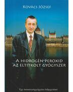 A hidrogén-peroxid, az eltitkolt gyógyszer - Kovács József