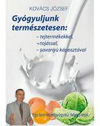Gyógyuljunk természetesen: tejtermékekkel, tojással, savanyú káposztával - Kovács József