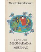 Megmarad a meseház - Kovács Lajos