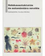 Holokausztoktatás és autonómiára nevelés - Kovács Mónika