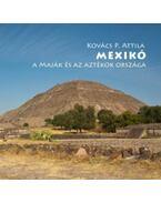 Mexikó - A maják és az aztékok országa - Kovács P. Attila