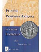 Fontes Pannoniae Antiquae In Aetate Severorum - Kovács Péter