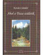 Ahol a Tisza születik - Kovács Sándor