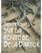 Sur la route de Bela Bartok - Kovács Sándor