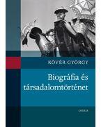 Biográfia és társadalomtörténet - Kövér György