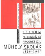 Reform, alternatív és progresszív műhelyiskolák 1896-1944 - Köves Szilvia
