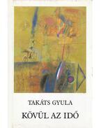 Kövül az idő - Takáts Gyula