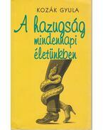 A hazugság mindennapi életünkben - Kozák Gyula