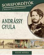 Sorsfordítók a magyar történelemben - Andrássy Gyula - Kozári Monika