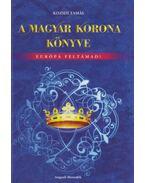 A Magyar Korona könyve - Kozsdi Tamás