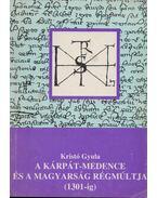 A Kárpát-medence és a magyarság régmúltja (1301-ig) - Kristó Gyula